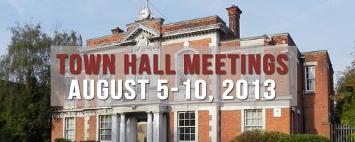 UPDATE: CHANGE OF VENUE! Town Hall Meetings Aug. 8-10, 2013