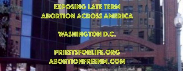 WASHINGTON D.C. – EXPOSING LATE TERM ABORTION ACROSS AMERICA