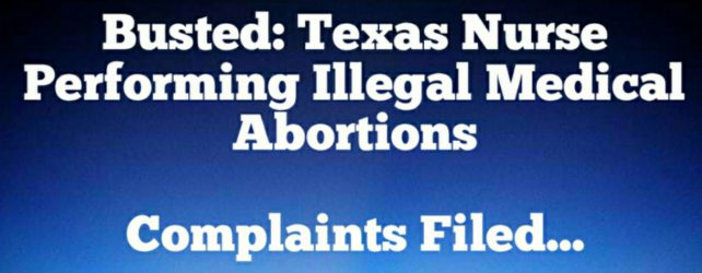 Busted: Texas Nurse Performing Illegal Medical Abortions, Complaints Filed