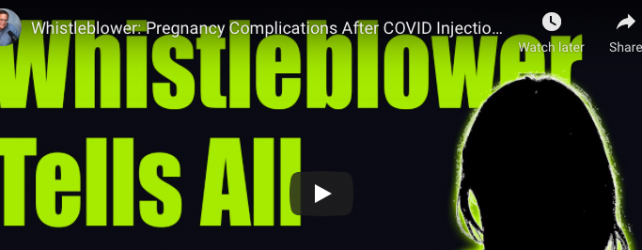 """(VIDEO Interview): Whistleblower, """"COVID Injections Can Cause Miscarriages"""""""
