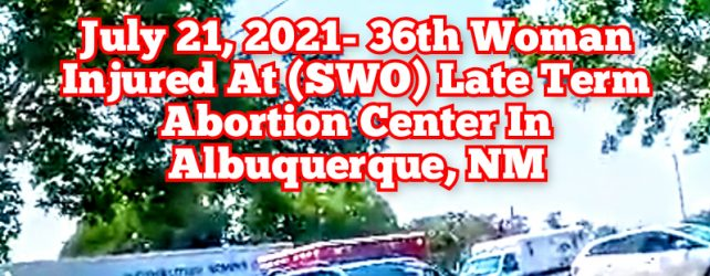 (VIDEO) 36th Woman Injured At Late Term Abortion Center In Albuquerque, NM